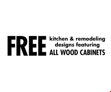 FREE kitchen & remodeling designs featuring ALL WOOD CABINETS.