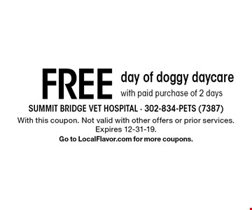 FREE day of doggy daycare with paid purchase of 2 days. With this coupon. Not valid with other offers or prior services. Expires 12-31-19. Go to LocalFlavor.com for more coupons.