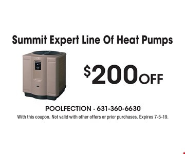 $200 Off Summit Expert Line Of Heat Pumps. With this coupon. Not valid with other offers or prior purchases. Expires 7-5-19.