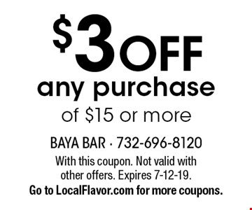 $3 OFF any purchase of $15 or more. With this coupon. Not valid with other offers. Expires 7-12-19. Go to LocalFlavor.com for more coupons.
