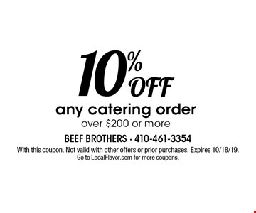 10% Off any catering order over $200 or more. With this coupon. Not valid with other offers or prior purchases. Expires 10/18/19. Go to LocalFlavor.com for more coupons.