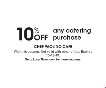 10% Off any catering purchase. With this coupon. Not valid with other offers. Expires 10-18-19. Go to LocalFlavor.com for more coupons.
