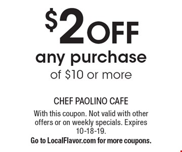 $2 OFF any purchase of $10 or more. With this coupon. Not valid with other offers or on weekly specials. Expires 10-18-19. Go to LocalFlavor.com for more coupons.