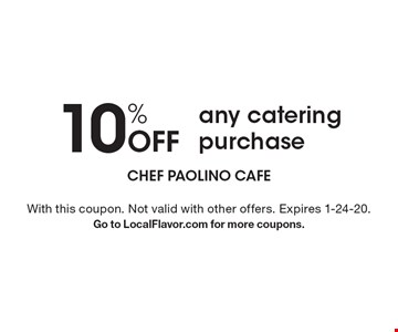 10% Off any catering purchase. With this coupon. Not valid with other offers. Expires 1-24-20.Go to LocalFlavor.com for more coupons.