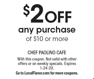 $2 OFF any purchase of $10 or more. With this coupon. Not valid with other offers or on weekly specials. Expires 1-24-20.Go to LocalFlavor.com for more coupons.