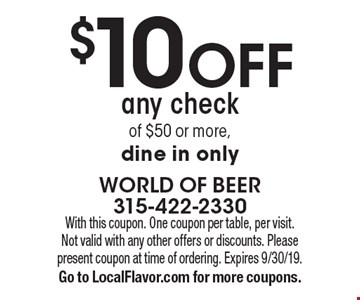 $10 off any check of $50 or more, dine in only. With this coupon. One coupon per table, per visit. Not valid with any other offers or discounts. Please present coupon at time of ordering. Expires 9/30/19. Go to LocalFlavor.com for more coupons.
