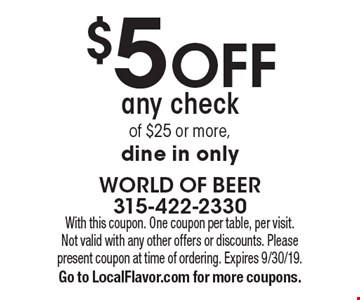 $5 off any check of $25 or more, dine in only. With this coupon. One coupon per table, per visit. Not valid with any other offers or discounts. Please present coupon at time of ordering. Expires 9/30/19. Go to LocalFlavor.com for more coupons.