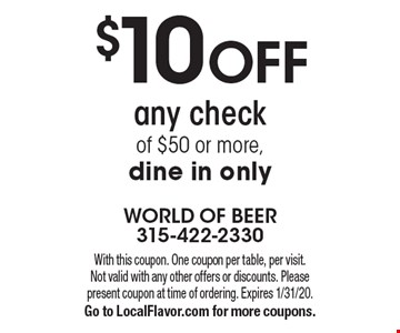 $10 off any check of $50 or more, dine in only. With this coupon. One coupon per table, per visit. Not valid with any other offers or discounts. Please present coupon at time of ordering. Expires 1/31/20. Go to LocalFlavor.com for more coupons.