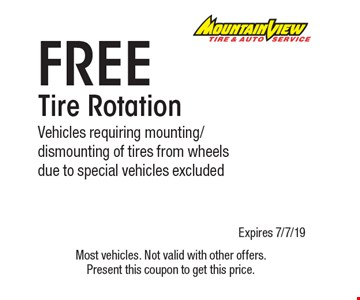 Free Tire Rotation Vehicles requiring mounting/dismounting of tires from wheelsdue to special vehicles excluded. Most vehicles. Not valid with other offers. Present this coupon to get this price. Expires 7/7/19.