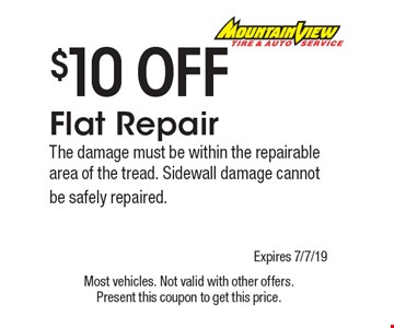 $10 OFF Flat Repair The damage must be within the repairable area of the tread. Sidewall damage cannot be safely repaired. . Most vehicles. Not valid with other offers. Present this coupon to get this price. Expires 7/7/19.