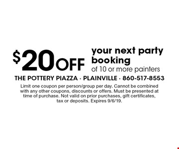 $20 Off your next party booking of 10 or more painters. Limit one coupon per person/group per day. Cannot be combined with any other coupons, discounts or offers. Must be presented at time of purchase. Not valid on prior purchases, gift certificates, tax or deposits. Expires 9/6/19.