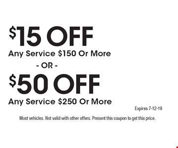 $50 OFF Any Service $250 Or More. $15 OFF Any Service $150 Or More. . Most vehicles. Not valid with other offers. Present this coupon to get this price. Expires 7-12-19.