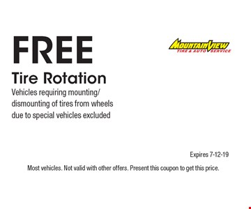 Free Tire Rotation Vehicles requiring mounting/dismounting of tires from wheelsdue to special vehicles excluded. Most vehicles. Not valid with other offers. Present this coupon to get this price. Expires 7-12-19.