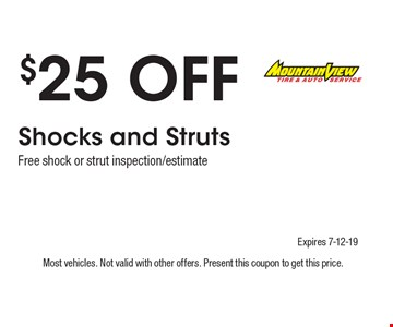 $25 Off Shocks and Struts Free shock or strut inspection/estimate. Most vehicles. Not valid with other offers. Present this coupon to get this price. Expires 7-12-19.
