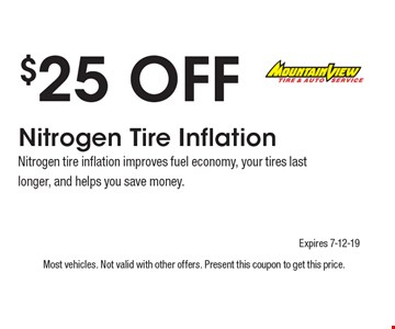 $25 Off Nitrogen Tire Inflation Nitrogen tire inflation improves fuel economy, your tires last longer, and helps you save money.. Most vehicles. Not valid with other offers. Present this coupon to get this price. Expires 7-12-19.