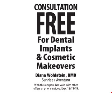 Free Consultation For Dental Implants & Cosmetic Makeovers. With this coupon. Not valid with other offers or prior services. Exp. 12/13/19.