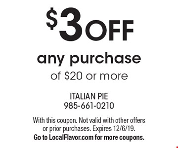 $3 OFF any purchase of $20 or more. With this coupon. Not valid with other offers or prior purchases. Expires 12/6/19. Go to LocalFlavor.com for more coupons.