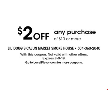 $2 Off any purchase of $10 or more. With this coupon. Not valid with other offers. Expires 8-9-19. Go to LocalFlavor.com for more coupons.