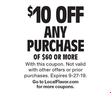 $10 OFF ANY PURCHASE OF $60 OR MORE. With this coupon. Not valid with other offers or prior purchases. Expires 9-27-19.Go to LocalFlavor.com for more coupons.