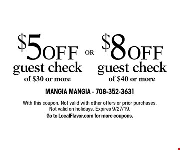 $8 OFF guest check of $40 or more OR $5 OFF guest check of $30 or more. With this coupon. Not valid with other offers or prior purchases. Not valid on holidays. Expires 9/27/19. Go to LocalFlavor.com for more coupons.