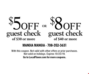 $8 OFF guest check of $40 or more OR $5 OFF guest check of $30 or more. With this coupon. Not valid with other offers or prior purchases. Not valid on holidays. Expires 10/25/19. Go to LocalFlavor.com for more coupons.