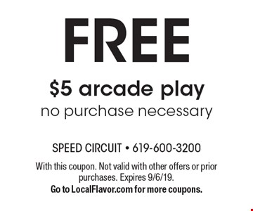 FREE $5 arcade play, no purchase necessary. With this coupon. Not valid with other offers or prior purchases. Expires 9/6/19. Go to LocalFlavor.com for more coupons.
