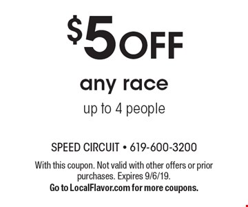 $5 OFF any race, up to 4 people. With this coupon. Not valid with other offers or prior purchases. Expires 9/6/19. Go to LocalFlavor.com for more coupons.