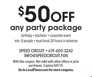 $50 OFF any party package birthday - bachelor - corporate event. Min. 8 people - must book 24 hours in advance. With this coupon. Not valid with other offers or prior purchases. Expires 9/6/19. Go to LocalFlavor.com for more coupons.