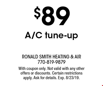 $89 A/C tune-up. With coupon only. Not valid with any other offers or discounts. Certain restrictions apply. Ask for details. Exp. 8/23/19.