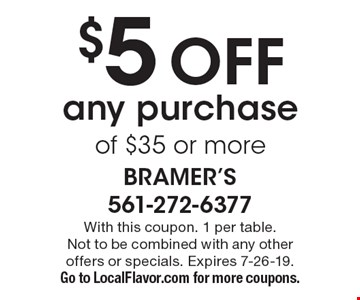 $5 Off any purchase of $35 or more. With this coupon. 1 per table. Not to be combined with any other offers or specials. Expires 7-26-19. Go to LocalFlavor.com for more coupons.