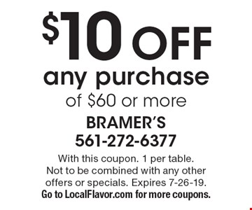 $10 Off any purchase of $60 or more. With this coupon. 1 per table. Not to be combined with any other offers or specials. Expires 7-26-19. Go to LocalFlavor.com for more coupons.