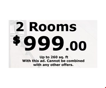 2 Rooms $999 up to 260 sq. ft. With this ad. Cannot be combined with any other offers.