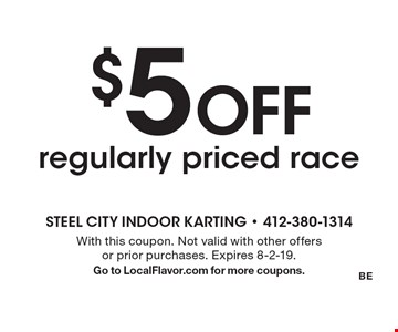 $5 Off regularly priced race. With this coupon. Not valid with other offers or prior purchases. Expires 8-2-19.Go to LocalFlavor.com for more coupons.