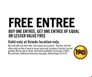 FREE ENTREE. Buy one entree, get one entree of equal or lesser value free. Valid only at Oviedo location only. Not valid with any other offer. One coupon per purchase.
