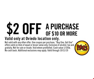 $2 Off A PURCHASE OF $10 OR MORE. Valid only at Oviedo location only. Not valid with any other offer. One coupon per purchase.