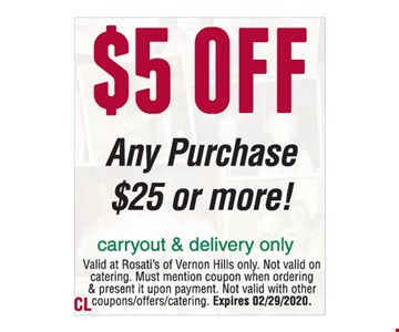 $5 off any purchase $25 or more.Carryout & delivery only. Valid at Rosati's of Vernon Hills only. Excludes alcohol. Not valid on catering. Must mention coupon when ordering & present it upon payment.Not valid with other coupons/offers/catering. Expires02/29/20