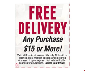 Free delivery any purchase $15 or more. Valid at Rosati's of Vernon Hills only. Excludes alcohol. Not valid on catering. Must mention coupon when ordering & present it upon payment.Not valid with other coupons/offers/catering. Expires02/29/20