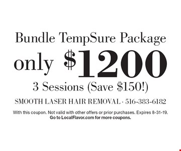 Bundle TempSure Package: only $1200 for 3 Sessions (Save $150!) With this coupon. Not valid with other offers or prior purchases. Expires 8-31-19. Go to LocalFlavor.com for more coupons.