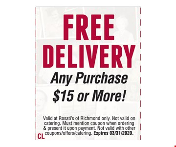 Free Delivery. Any Purchase $15 or More! Valid at Rosati's of Richmond only. Not valid on catering. Must mention coupon when ordering & present it upon payment. Not valid with other coupons/offers/catering. Expires 03/31/2020.
