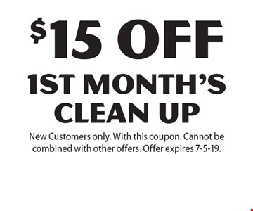 $15 off 1st month's Clean Up. New Customers only. With this coupon. Cannot be combined with other offers. Offer expires 7-5-19.