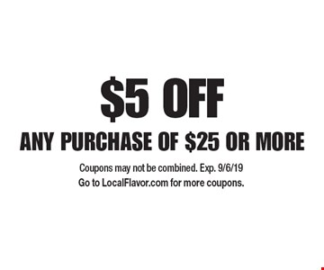 $5 OFF ANY PURCHASE OF $25 OR MORE. Coupons may not be combined. Exp. 9/6/19 Go to LocalFlavor.com for more coupons.