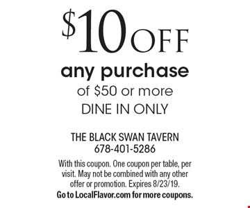 $10 off any purchase of $50 or more Dine in only. With this coupon. One coupon per table, per visit. May not be combined with any other offer or promotion. Expires 8/23/19. Go to LocalFlavor.com for more coupons.