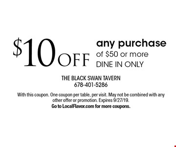 $10 off any purchase of $50 or more. Dine in only. With this coupon. One coupon per table, per visit. May not be combined with any other offer or promotion. Expires 9/27/19. Go to LocalFlavor.com for more coupons.