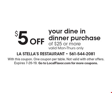 $5 off your dine in dinner purchase of $25 or more. Valid Mon-Thurs only. With this coupon. One coupon per table. Not valid with other offers. Expires 7-26-19. Go to LocalFlavor.com for more coupons.