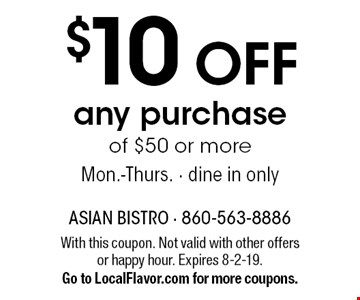 $10 OFF any purchase of $50 or more. Mon.-Thurs. Dine in only. With this coupon. Not valid with other offers or happy hour. Expires 8-2-19.Go to LocalFlavor.com for more coupons.