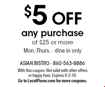 $5 OFF any purchase of $25 or more. Mon.-Thurs. Dine in only. With this coupon. Not valid with other offers or happy hour. Expires 8-2-19.Go to LocalFlavor.com for more coupons.