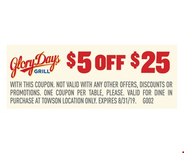 $5 off $25. With this coupon. Not valid with any other offers, discounts or promotions. One coupon per table, please. Valid for dine in purchase at Towson location only. Expires 8/31/19.