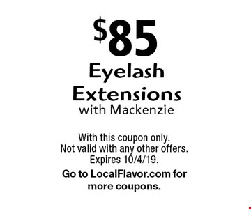 $85 eyelash extensions with Mackenzie. Does not include polish, gel or nail art. With this coupon only. Not valid with any other offers. Expires 10/4/19. Go to LocalFlavor.com for more coupons.