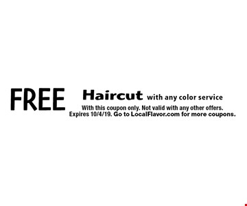 Free haircut with any color service. With this coupon only. Not valid with any other offers. Expires 10/4/19. Go to LocalFlavor.com for more coupons.
