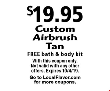 $19.95 Custom Airbrush Tan. Free bath & body kit. With this coupon only. Not valid with any other offers. Expires 10/4/19. Go to LocalFlavor.com for more coupons.